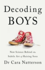 Decoding Boys : New science behind the subtle art of raising sons - eBook