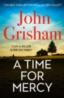 A Time for Mercy : John Grisham's latest scintillating bestselling courtroom drama - eBook