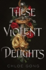 These Violent Delights : the captivating New York Times bestseller - eBook