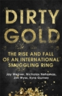 Dirty Gold : The Rise and Fall of an International Smuggling Ring - Book