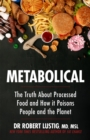 Metabolical : The truth about processed food and how it poisons people and the planet - Book