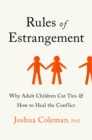 Rules of Estrangement : Why Adult Children Cut Ties and How to Heal the Conflict - eBook