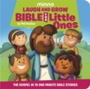 Laugh and Grow Bible for Little Ones : The Gospel in 15 One-Minute Bible Stories - Book