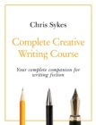 Complete Creative Writing Course : Your complete companion for writing creative fiction - Book