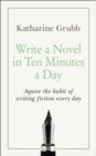 Write a Novel in 10 Minutes a Day : Acquire the habit of writing fiction every day - eBook