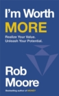 I'm Worth More : Realize Your Value. Unleash Your Potential - Book