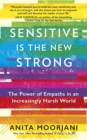 Sensitive is the New Strong : The Power of Empaths in an Increasingly Harsh World - eBook