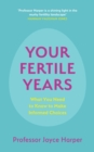 Your Fertile Years : What You Need to Know to Make Informed Choices - Book