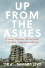 Up from the Ashes : A Syrian Christian Doctor's Story of Sacrifice, Endurance And Hope - Book