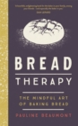 Bread Therapy : The Mindful Art of Baking Bread - Book