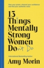 13 Things Mentally Strong Women Don't Do : Own Your Power, Channel Your Confidence, and Find Your Authentic Voice - eBook