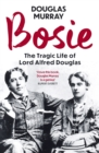 Bosie : The Tragic Life of Lord Alfred Douglas - eBook
