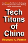 Tech Titans of China : How China's Tech Sector is Challenging the World by Innovating Faster, Working Harder & Going Global - Book