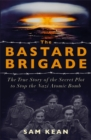 The Bastard Brigade : The True Story of the Renegade Scientists and Spies Who Sabotaged the Nazi Atomic Bomb - Book