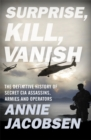 Surprise, Kill, Vanish : The Definitive History of Secret CIA Assassins, Armies and Operators - Book