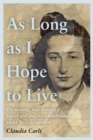 As Long As I Hope to Live : The moving, true story of a Jewish girl and her schoolfriends under Nazi occupation - Book