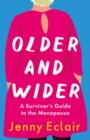Older and Wider : A Survivor s Guide to the Menopause - eBook