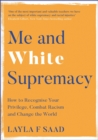 Me and White Supremacy : How to Recognise Your Privilege, Combat Racism and Change the World - eBook