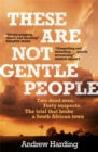 These Are Not Gentle People : A tense and pacy true-crime thriller - Book