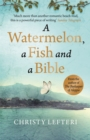 A Watermelon, a Fish and a Bible : A heartwarming tale of love amid war - Book