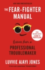 The Fear-Fighter Manual : Lessons from a Professional Troublemaker - eBook