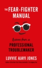The Fear-Fighter Manual : Lessons from a Professional Troublemaker - Book