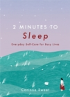 2 Minutes to Sleep : Everyday Self-Care for Busy Lives - Book