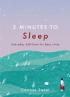 2 Minutes to Sleep : Everyday Self-Care for Busy Lives - eBook