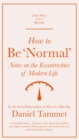 How to be 'Normal' : Notes on the eccentricities of modern life - eBook