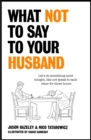 What Not to Say to Your Husband - Book