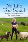 No Life Too Small : Love and loss at the world's first animal hospice - Book