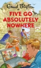 Five Go Absolutely Nowhere - eBook
