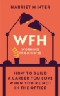 WFH (Working From Home) : How to build a career you love when you re not in the office - eBook