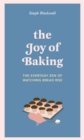 The Joy of Baking : The everyday zen of watching bread rise - Book