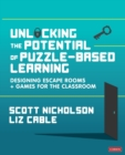 Unlocking the Potential of Puzzle-based Learning : Designing escape rooms and games for the classroom - Book