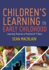 Children's Learning in Early Childhood : Learning Theories in Practice 0-7 Years - Book