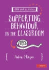 A Little Guide for Teachers: Supporting Behaviour in the Classroom - Book