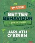Better Behaviour : A Guide for Teachers - Book