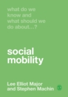 What Do We Know and What Should We Do About Social Mobility? - Book