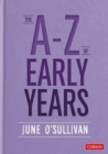 The A to Z of Early Years : Politics, Pedagogy and Plain Speaking - eBook