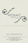 Mosaic Marriage : Naturally Broken, Discovering Completion - Book