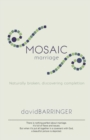 Mosaic Marriage : Naturally Broken, Discovering Completion - eBook