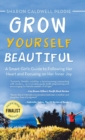 Grow Yourself Beautiful : A Smart Girl's Guide to Following Her Heart and Focusing on Her Inner Joy - Book