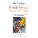 The True Story of Freddie Mercury the Parrot : How a Missing Macaw Captured the Hearts of an Entire Community - Book