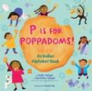 P Is for Poppadoms! : An Indian Alphabet Book - Book