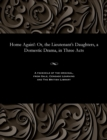 Home Again! : Or, the Lieutenant's Daughters, a Domestic Drama, in Three Acts - Book