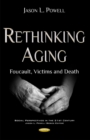 Rethinking Aging : Foucault, Victims & Death - Book