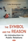 The Symbol and the Reason: An Introduction to Public Relations - eBook