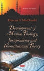Development of Muslim Theology, Jurisprudence and Constitutional Theory - Book