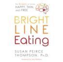 Bright Line Eating : The Science of Living Happy, Thin & Free - eAudiobook